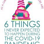 6 Things I Never Expected to Happen During the COVID-19 Pandemic…