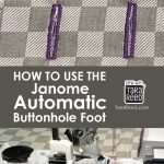 How to use the Janome Automatic Buttonhole foot